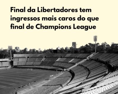 Final da Libertadores tem ingressos mais caros do que final de Champions League